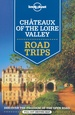 Reisgids Road Trips Châteaux of the Loire Valley  | Lonely Planet
