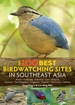 Vogelgids - Natuurgids The 100 Best Bird Watching Sites in Southeast Asia | John Beaufoy