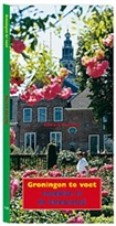 Wandelgids Groningen te Voet   Friese Pers Noordboek