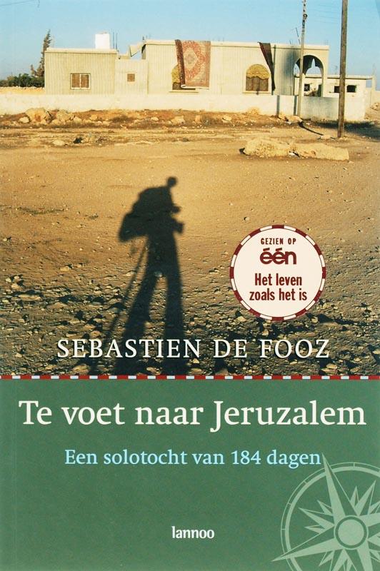 Reisverhaal Te voet naar Jerusalem   Lannoo   Sebastien de Fooz