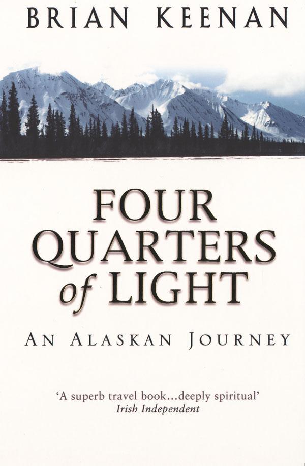 Reisverhaal Four Quarters of Light - An Alaskan Journey : Black Swan : Brian Keenan