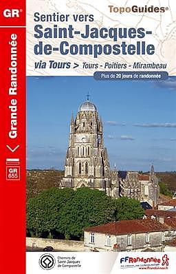 Wandelgids Sentier vers Saint-Jacques-de-Compostelle : Tours - Mirambeau GR655 - GR36   FFRP 6552