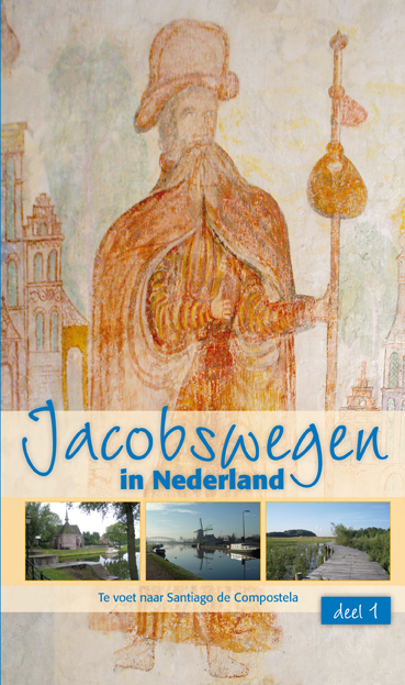 Wandelgids Jacobswegen in Nederland, deel 1 WEST   Nederlands Genootschap van sint Jacob
