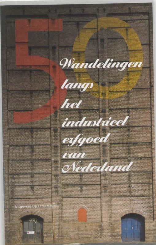 Wandelgids 50 wandelingen langs het industrieel erfgoed van Nederland   Op Lemen Voeten