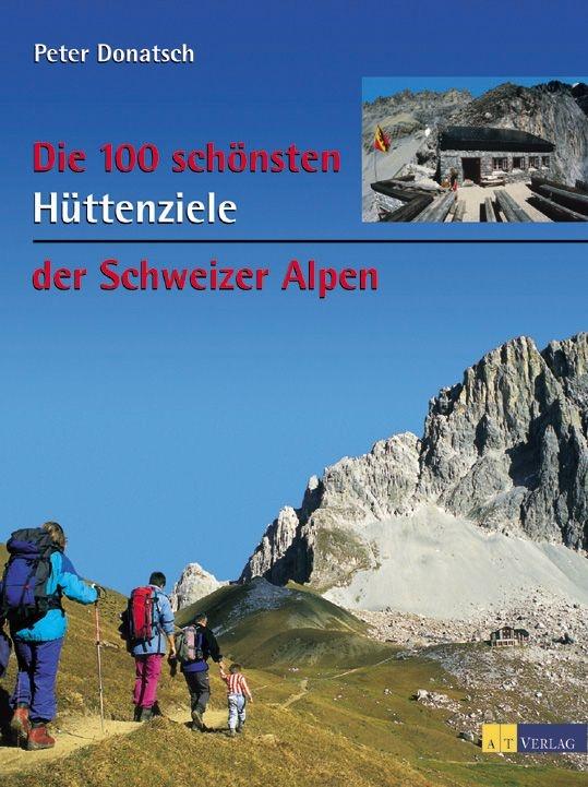 Wandelgids Die 100 sch�nsten H�ttenziele der Schweizer Alpen   AT Verlag