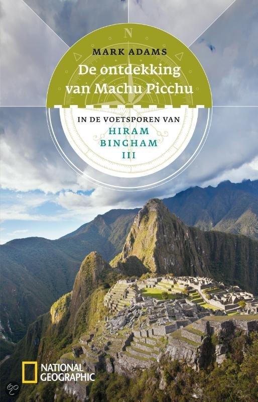 Reisverhaal De ontdekking van Machu Picchu   National Geographic   M. Adams
