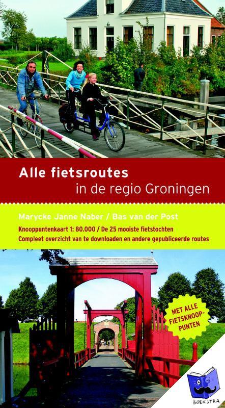 Fietsgids Alle fietsroutes in de provincie Groningen   Buijten en Schipperheijn   Marycke Janne Naber,Bas van der Post