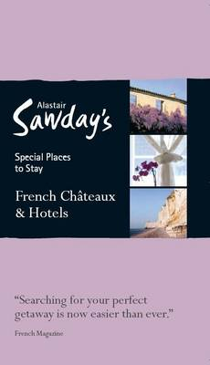 Accommodatiegids French Chateaux & Hotels Special Places to Stay - Bed & Breakfast gids Frankrijk   Alastair Sawday's