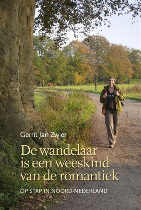 Reisverhaal De wandelaar is een weeskind van de romantiek   Gerrit Jan Zwier   Gerrit Jan Zwier