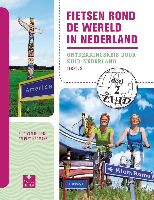 Fietsgids Fietsen rond de wereld in Nederland - 2 Zuid   OnTrack Unieboek   Flip van Doorn