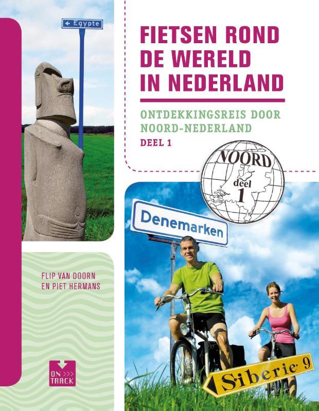 Fietsgids Fietsen rond de wereld in Nederland - 1 Noord   OnTrack - Unieboek   Flip van Doorn