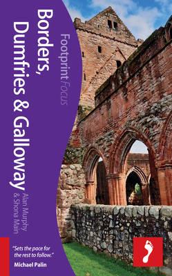 Reisgids Borders, Dumfries & Galloway   Footprint Focus Guide   Alan Murphy,Shona Main