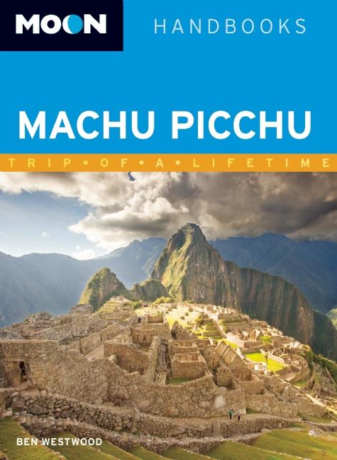 Reisgids Machu Picchu - Peru   Moon handbooks   Ben Westwood