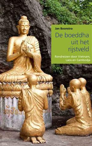 Reisverhaal De Boeddha Uit Het Rijstveld   Jan Boonstra