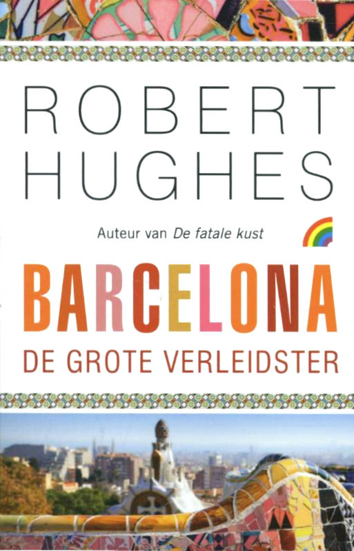 Reisverhaal Barcelona, de grote verleidster   Robert Hughes   R. Hughes