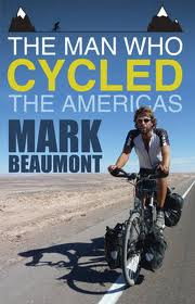 Reisverhaal The Man Who Cycled the Americas   Mark Beaumont   Mark Beaumont
