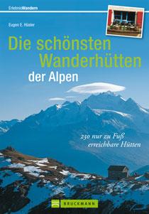 Wandelgids Alpen - Die sch�nsten Wanderh�tten der Alpen   Bruckmann   Eugen E. H�sler,Peter Deuble,Markus Meier,Janina Meier