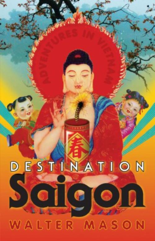 Reisverhaal Vietnam: Destination Saigon   Walter Mason   Walter Mason