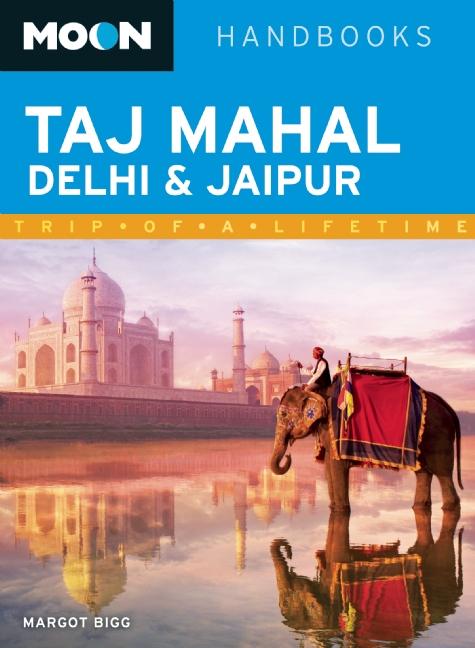 Reisgids Taj Mahal, Delhi & Jaipur   Moon Handbooks   Margot Bigg