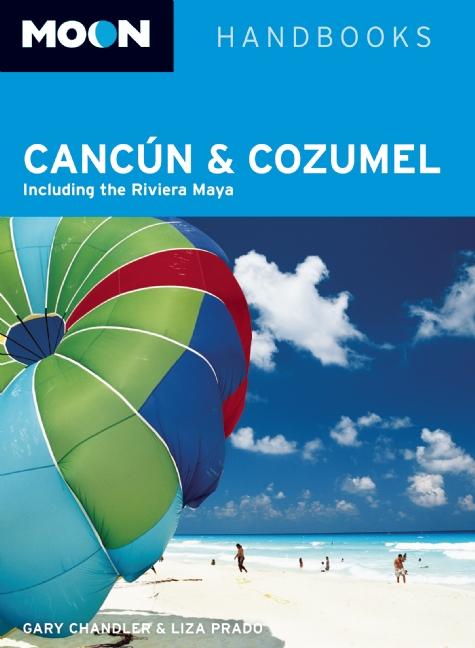 Reisgids Canc�n and Cozumel, the Riviera Maya   Moon Handbooks   Gary Chandler,Liza Prado