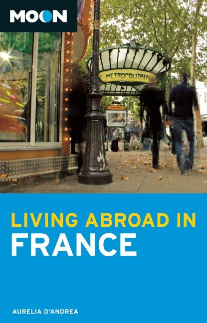 Reisgids Living Abroad in France   Moon Handbooks   Aurelia d'Andrea