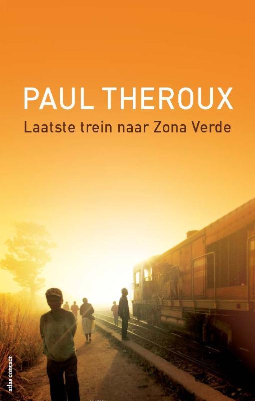 Reisverhaal Laatste trein naar Zona Verde   Paul Theroux   Paul Theroux