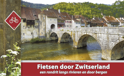 Fietsgids Fietsen door Zwitserland   Recreatief fietsen   Luc Oteman