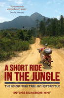Reisverhaal A Short Ride in the Jungle - Vietnam, Laos, Cambodia   Antonia Bolingbroke-Kent   Bolingbroke-Kent Antonia