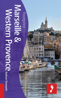 Reisgids Marseille & Western Provence   Footprint Focus Guide   Kathryn Tomasetti,Tristan Rutherford
