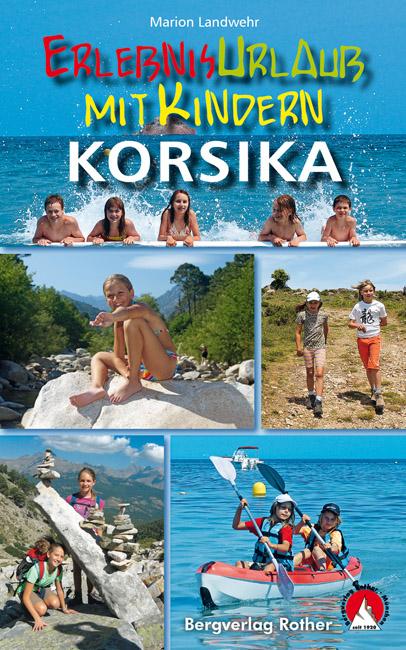 Reisigids Erlebnisurlaub mit Kindern - Korsika, Corsica   Rother verlag   Marion Landwehr