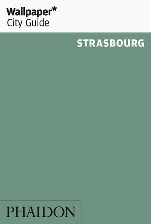 Reisgids Wallpaper Strasbourg - Straatsburg   Phaidon   Editors of Wallpaper Magazine