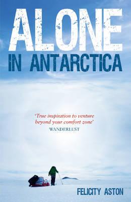 Reisverhaal Alone in Antarctica   Felicity Aston   Felicity Aston