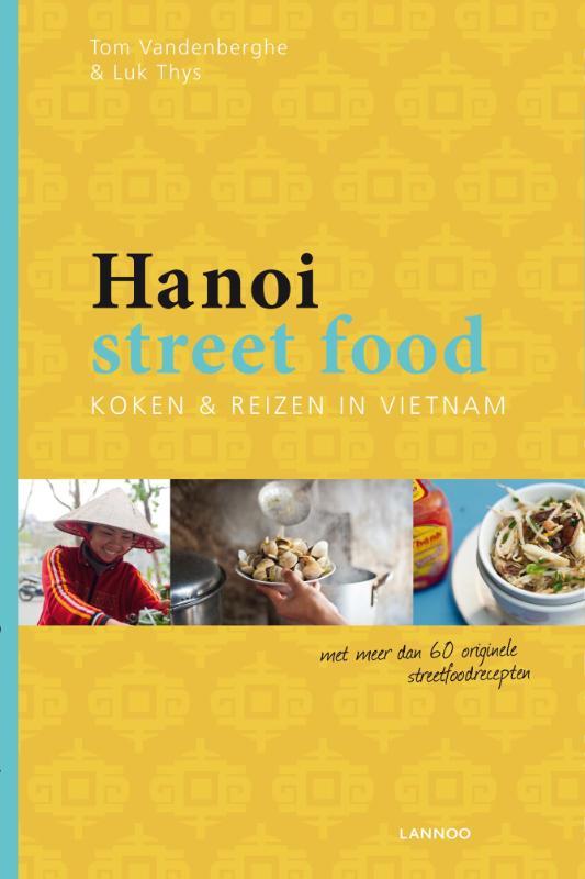 Reisgids - Kookboek Hanoi street food   Lannoo   Tom Vandenberghe,Luc Thys
