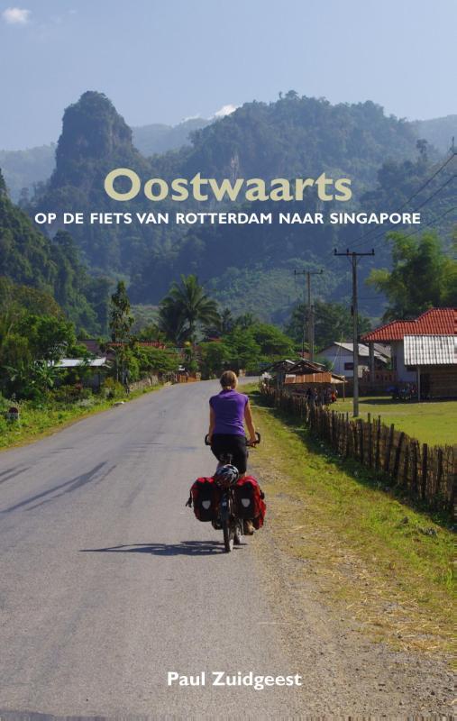 Fietsverhaal Oostwaarts - op de fiets van Rotterdam naar Singapore   Paul Zuidgeest