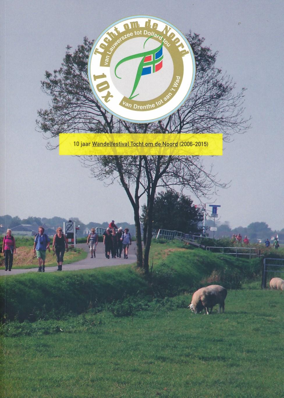 10 jaar Wandelfestival Tocht om de Noord (2006 - 2015)  Stichting TODN