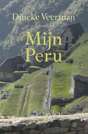 Reisverhaal Mijn Peru   Dineke Veerman   Dineke Veerman