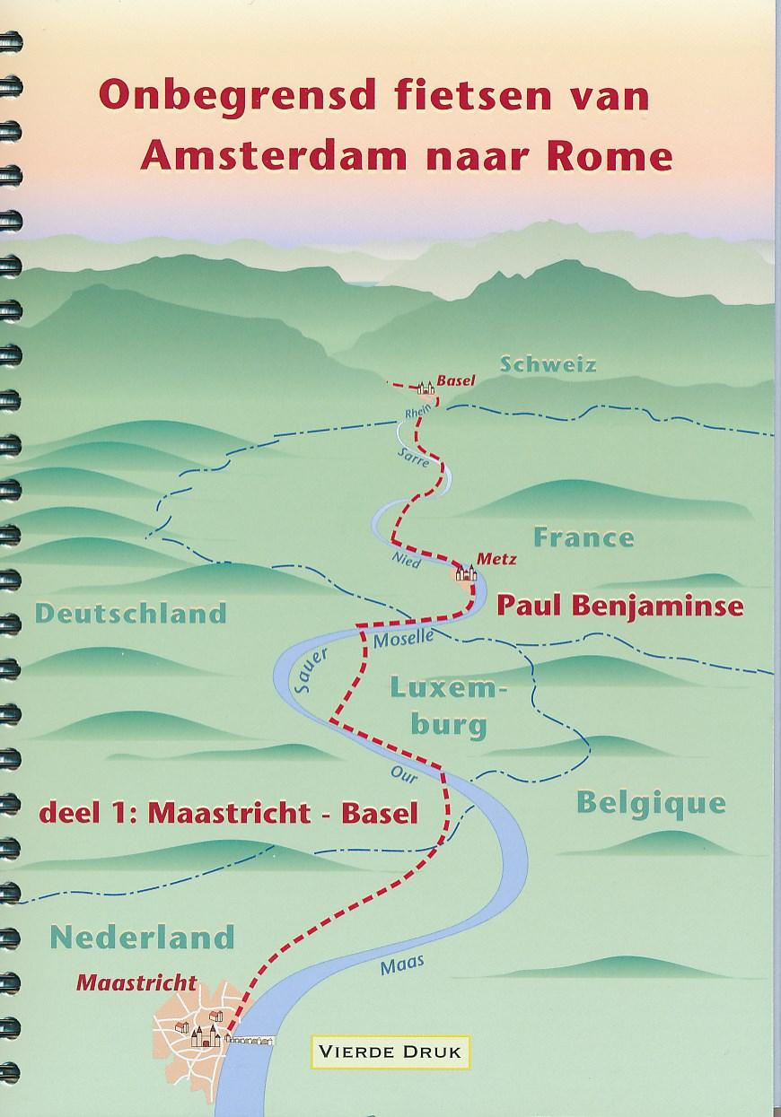Fietsgids Onbegrensd fietsen van Amsterdam naar Rome, deel 1 Maastricht - Basel   Paul Benjaminse