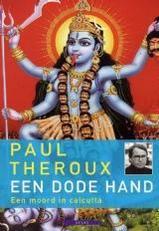 Een dode hand - een moord in Calcutta   Paul Theroux