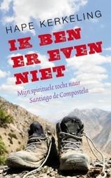 Reisverhaal - Ik ben er even niet mijn voettocht naar Santiago de Compostela - Hape Kerkeling   Kok ten Have