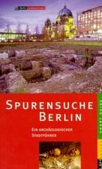 Reisgids Spurensuche Berlin - Ein Archeologische Stadtfuhrer