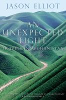 Reisverhaal - An Unexpected Light: Travels in Afghanistan   Jason Elliot