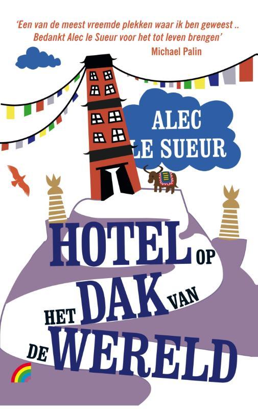 Reisverhaal Hotel op het dak van de wereld - Vijf jaar in Tibet   Alec Le Sueur
