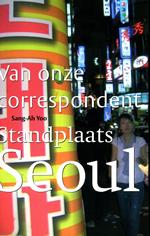 Reisverhaal Van onze correspondent Standplaats Seoul   K.I.T.