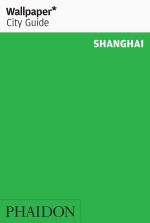 Reisgids Wallpaper Shanghai   Phaidon