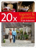 20 x Logeren en genieten in de Ardennen Accommodatiegids Bed en Breakfast   Lannoo