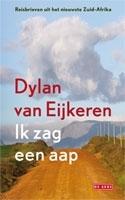 Reisverhaal: Ik zag een aap - Reisbrieven uit het nieuwste Zuid Afrika   Dylan van Eijkeren