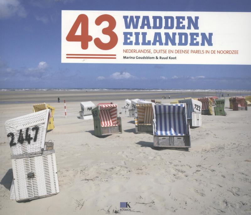 Reisgids 43 Waddeneilanden, 43 Nederlandse, Deense en Duitse parels in de Noordzee   Kosmos