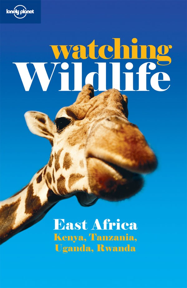 Reisgids - natuurgids Watching Wildlife East Africa - Oost Afrika   Lonely Planet