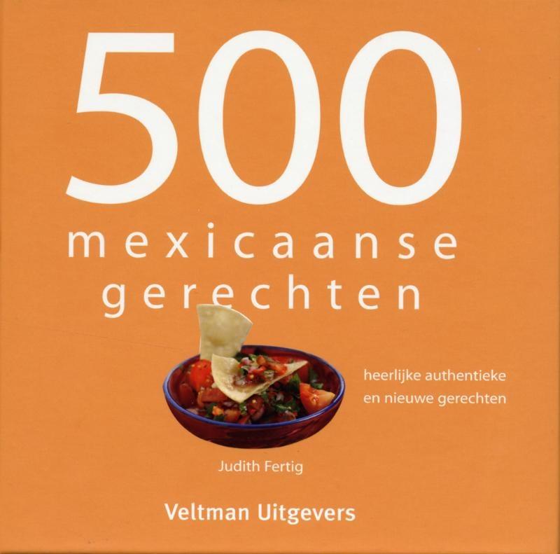 Kookboek Mexico - 500 Mexicaanse gerechten, Heerlijke authentieke en nieuwe gerechten   Veltman