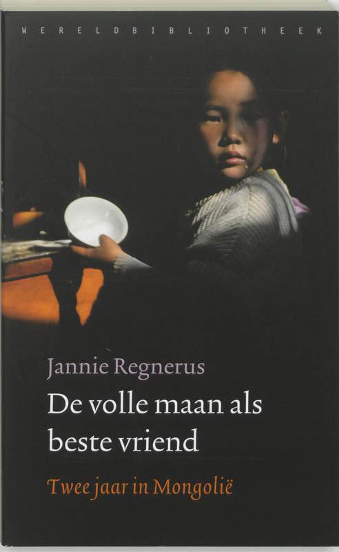Reisverhaal De volle maan als beste vriend - twee jaar in Mongolie   Jannie Regnerus   J. Regnerus